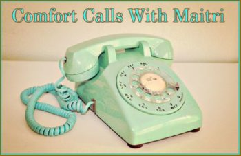 Comfort Calls With Maitri…